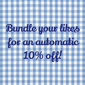 Automatic 10% off when you bundle your likes!